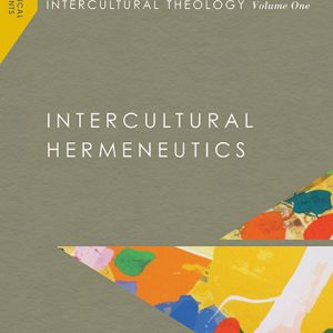 Intercultural Theology, Volume One: Intercultural Hermeneutics