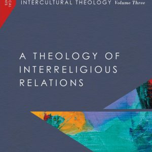 Henning Wrogemann  Intercultural Theology, Volume Three: A Theology Of Interreligious Relations (Missiological Engagements)